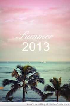 Summer 2013 -- may it be awesome(: