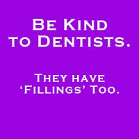 You would be surprised at how many dentists have fillings!