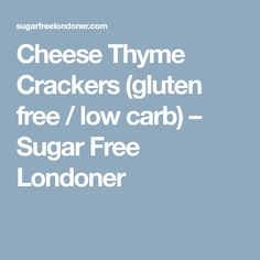 Cheese Thyme Crackers (gluten free / low carb) – Sugar Free Londoner