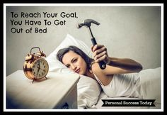 Goal Setting Quotes 1: Get out of bed to reach your goals