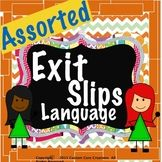 Exit Slips Language Assorted Assorted Language Exit Slips is a great product that will help your students to retain these parts of speech to memory. These parts of speech exit slips will help your students become better and more efficient writers.   Included in this product: -Preposition exit slips  -Adjective exit slips  -Adverbs exit slips  -Nouns exit slips  -Pronouns exit slips  -Verb exit slips  -Homophones exit slips  -Antonyms exit slips  -Synonyms exit slips -Contractions exit slips