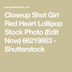 Closeup Shot Girl Red Heart Lollipop Stock Photo (Edit Now) 66219883 - Shutterstock Close Up, Photo Editing, Shots, Royalty Free Stock Photos, Candy, Heart, Red, Image, Editing Photos