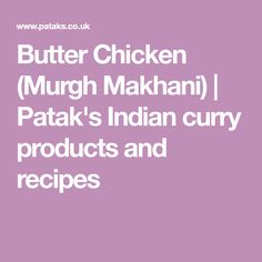 Butter Chicken (Murgh Makhani) | Patak's Indian curry products and recipes