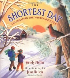 The Shortest Day: Celebrating the Winter Solstice by Wendy Pfeffer.