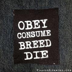 Obey Consume Breed Die They Live Sew On Punk by CrazedLemming