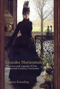 Grandes Horizontales : The Lives and Legends of Four Nine...