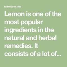 Lemon is one of the most popular ingredients in the natural and herbal remedies. It consists of a lot of medicinal properties which makes it eligible to cure different health issues. Apart from the…