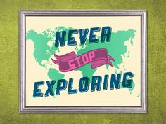 Never Stop Exploring Print. For Seth's office.