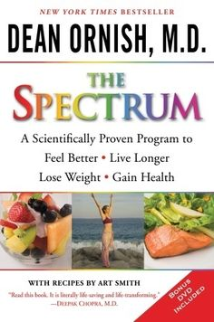 The Spectrum by  Dean Ornish, M.D.  If there is anything you could do to help prevent disease, improve your skin and improve your life - this is it. I spent 1 week with Dr. Ornish and his staff in Sausalito in January 2014 and his work is amazing.  Life transforming simple ideas.