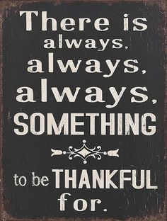 There is always, always, always something to be thankful for. | inspiration | quote wall art