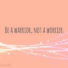 .Be a warrior