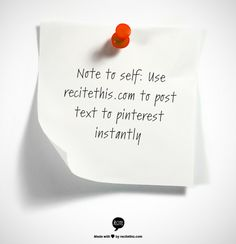 Note to self:  Use recitethis.com to post text to pinterest instantly.    How cool is that!