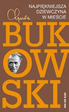 """Charles Bukowski, """"Najpiękniejsza dziewczyna w mieście"""", przeł. Robert Sudół, Noir sur Blanc, Warszawa 2014. 275 stron"""