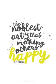 The noblest art is that of making others happy. P.T. Barnum FREE 4x6 Print