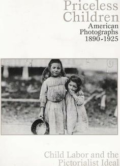 Priceless Children - American Photographs, 1890-1925: Child Labor and the Pictorialist Ideal, published by The Weatherspoon Art Museum