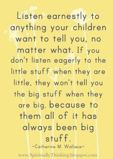 Oh I soooo need to remember this.  Listen earnestly to the kids....