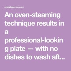 An oven-steaming technique results in a professional-looking plate — with no dishes to wash afterward!