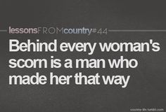 And behind every man that uses and manipulates women is a woman that made him that way.