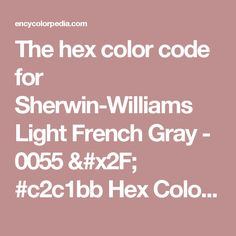 The hex color code for Sherwin-Williams Light French Gray - 0055 / #c2c1bb Hex Color Code Schemes, Charts, Palettes, Paints & RGB / CMYK / HSL Conversion