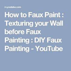 How to Faux Paint : Texturing your Wall before Faux Painting : DIY Faux Painting - YouTube