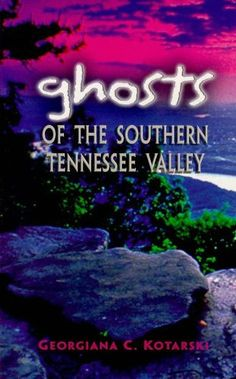 The Best Ghosts, Witches and Such Books | Ghosts of the Southern Tennessee Valley by Georgiana Kotarski