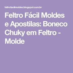 Feltro Fácil Moldes e Apostilas: Boneco Chuky em Feltro - Molde