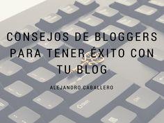 ¿Quieres tener éxito con tu blog? Los consejos de 15 profesionales del marketing online para lograrlo