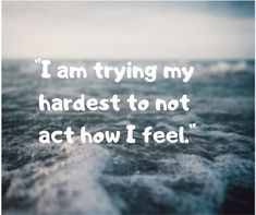 """""""I am trying my hardest to no act how I feel. Quotes Deep Feelings, Hurt Quotes, Motivational Quotes For Life, Mood Quotes, Meaningful Quotes, Funny Quotes, No Feelings, Feeling Emotional Quotes, No Love Quotes"""