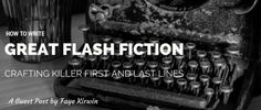How can you write killer first and last lines for your flash fiction? Here are 3 ways to stun, shock and hook your readers.
