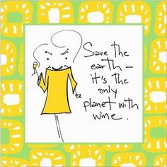 Save the earth - it's the only planet with wine...