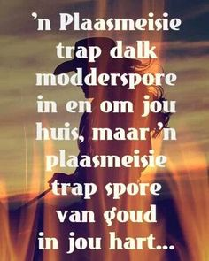 n Plaasmeisie trap spore van goud in jou hart Sweet Quotes, Cute Quotes, Cowgirl Secrets, Afrikaanse Quotes, Wedding Quotes, Quotable Quotes, Positive Thoughts, Picture Quotes, Favorite Quotes