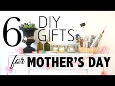 6 Quick, Easy and Inexpensive DIY Mother's Day Gifts Mom Will Actually Use