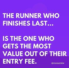Running Humor #156: The runner who finishes last is the one who gets the most value out of their entry fee.
