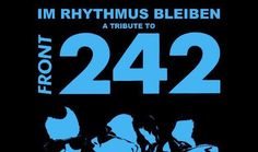 Last copies Front 242 tribute 'Im Rhythmus Bleiben (A Tribute To Front blue edition set available now - Side-Line Music Magazine Front 242, Skinny Puppy, Body To Body, Experimental Music, Young Lad, Tribute, Music Magazines, Industrial Metal, Live In The Now