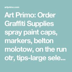 Art Primo: Order Graffiti Supplies spray paint caps, markers, belton molotow, on the run otr, tips-large selection of graffiti products wholesale prices