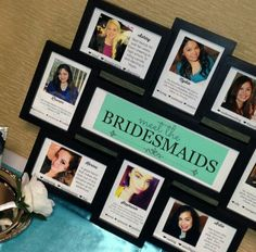 Meet the Bridesmaids picture frame! Purchase a collage frame and ask your ladies to send you a photo of themselves; include how you met, and a brief description of them.