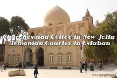 Explored churches and had a taste of brewed coffee in New Jolfa, the Armenian quarter in Esfahan.