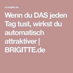 Wenn du DAS jeden Tag tust, wirkst du automatisch attraktiver   BRIGITTE.de