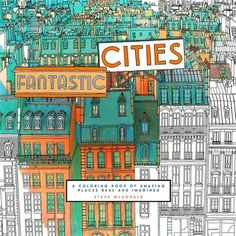 "Canadian artist Steve McDonald has released ""Fantastic Cities,"" an illustrated coloring book featuring 60 cities from..."