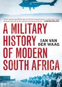 A Military History of Modern South Africa - Ian van der Waag