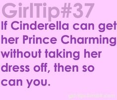 If Cinderella can get Prince Charming without taking her dress off then so can you.