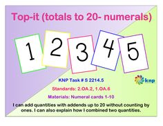 """""""Top-it (totals to 20- numerals)"""" - Add quantities with addends up to 20 without counting by ones and explain how I combined two quantities. Supports learning Common Core Standards: 2.OA.2, 1.OA.6 [KNP Task # S 2214.5]"""