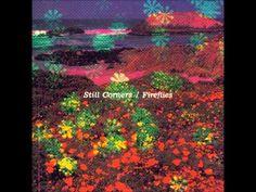 Still Corners - Fireflies
