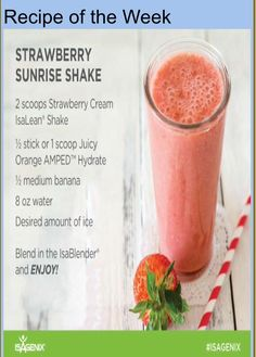 Strawberry Sunrise Shake!  I have tried MANY different brands of protein powder and THIS ONE, Isagenix is THE best creamy tasty and sooo healthy!!  Love this recipe too!