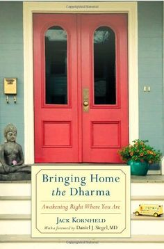 Bringing Home the Dharma: Awakening Right Where You Are by Jack Kornfield. If you want to find inner peace and wisdom, you don't need to move to an ashram or monastery. Your life, just as it is, is the perfect place to be. Here Jack Kornfield, one of America's most respected Buddhist teachers, shares this and other key lessons gleaned from more than forty years of committed study and practice.     Bringing Home the Dharma includes simple meditation practices for awakening our buddha nature.