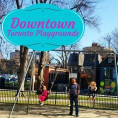 Family Travel in Downtown Toronto means having a list of hidden playgrounds