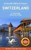 Free Kindle Book -  [Travel][Free] Switzerland: By Locals FULL COUNTRY GUIDE - A Switzerland Travel Guide Written By A Swiss: The Best Travel Tips About Where to Go and What to See in Switzerland