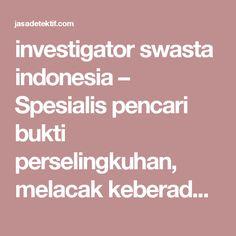 investigator swasta indonesia – Spesialis pencari bukti perselingkuhan, melacak keberadaan seseorang, pengawasan anggota keluarga, dan background check