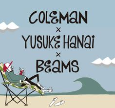COLEMAN × YUSUKE HANAI × BEAMS - HAPPY OUTSIDE|ビームス公式通販[BEAMS Online Shop]