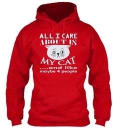 All I Care About Is My Cat....And Like Maybe 4people Red T-Shirt Front